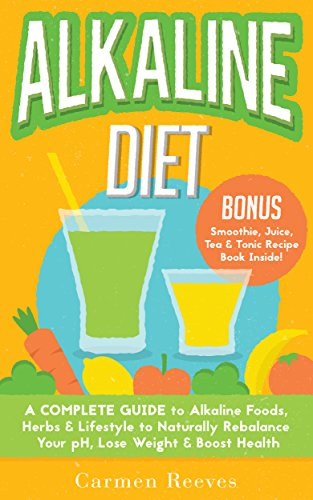 alkaline-diet-a-complete-guide-to-alkaline-foods-herbs-lifestyle-to-naturally-rebalance-your-ph-lose-weight-boost-health-bonus-alkalizing-smoothie-juice-tea-tonic-recipe-book