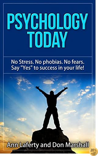 """Psychology Today: No Stress. No Phobias. No Fears. Say """"Yes"""" to Success in Your Life!"""
