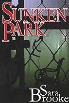 Sunken Park by Sara Brooke