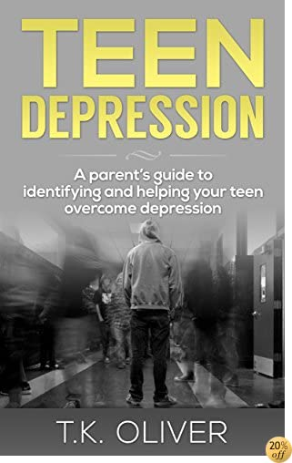 Teen Depression: A Parent's Guide to Identifying and Helping Your Teen Overcome Depression