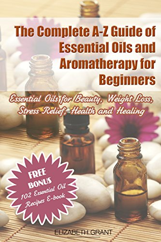 the-complete-a-z-guide-of-essential-oils-and-aromatherapy-for-beginners-essential-oils-for-beauty-health-and-healing-aromatherapy-and-essential-oils-guide-aromatherapy-book-essential-oil