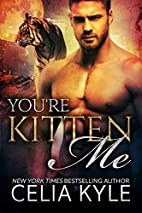You're Kitten Me (Tiger Tails #2) by Celia…