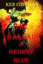 The Ballad of Georgy Blue by Ken Coleman