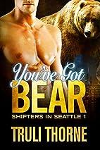 You've Got Bear by Truli Thorne