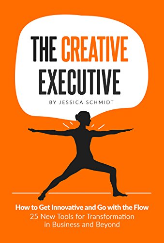 the-creative-executive-how-to-get-innovative-and-go-with-the-flow-25-new-tools-for-transformation-in-business-and-beyond-executive-sutra-leadership-series