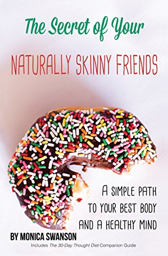 the-secret-of-your-naturally-skinny-friends-a-simple-path-to-your-best-body-and-a-healthy-mind