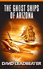 The Ghost Ships of Arizona by David…