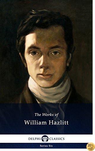 TDelphi Collected Works of William Hazlitt (Illustrated) (Series Six Book 8)