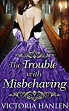 The Trouble With Misbehaving by Victoria…