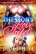 The Lion's Love Child by Jade White