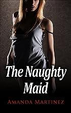 The Naughty Maid by Amanda Martinez