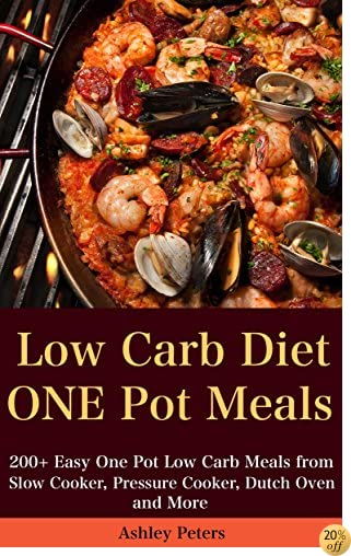 Low Carb Diet: 200+ Easy One Pot Low Carb Meals from Your Slow Cooker, Pressure Cooker, Dutch Oven and More (Low Carb Cookbook)