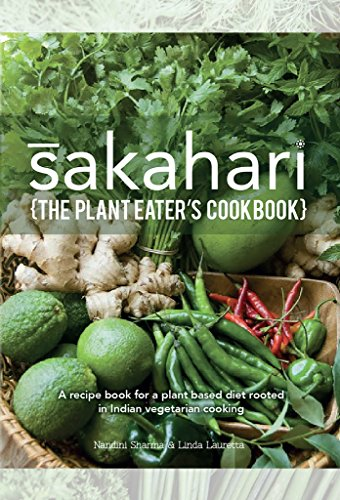 sakahari-the-plant-eaters-cookbook-a-recipe-book-for-a-plant-based-diet-rooted-in-indian-vegetarian-cooking