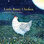 Little Banty Chicken and the Big Dream by…
