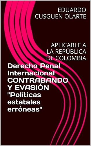 derecho-penal-internacional-contrabando-y-evasin-polticas-estatales-errneas-aplicable-a-la-repblica-de-colombia-spanish-edition