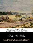 The settlement idea; a vision of social…