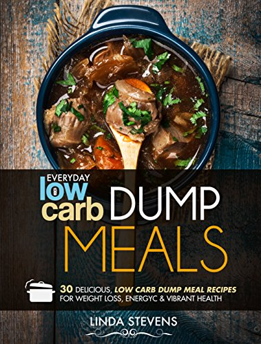 low-carb-dump-meals-30-delicious-low-carb-dumb-meal-recipes-for-weight-loss-energy-and-vibrant-health