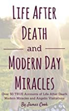 Life After Death and Modern Day Miracles:…