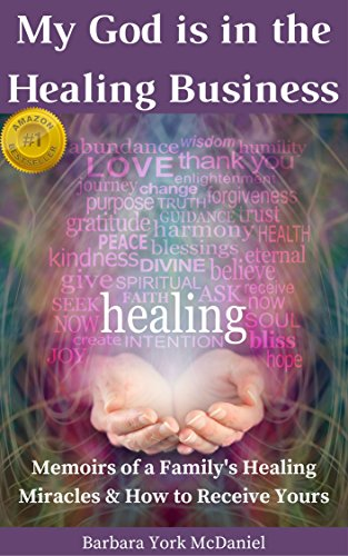 my-god-is-in-the-healing-business-memoirs-of-a-familys-healing-miracles-how-to-receive-yours