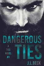 Dangerous Ties (A Ties Novel Book 1) by J.L.…
