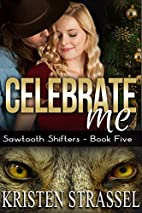 Celebrate Me (Sawtooth Shifters, #5) by…