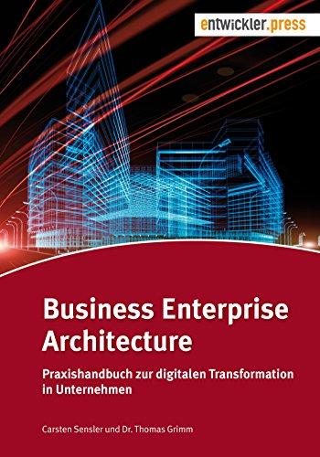 business-enterprise-architecture-praxishandbuch-zur-digitalen-transformation-in-unternehmen-german-edition