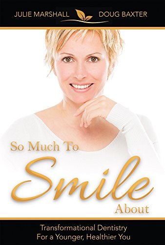 so-much-to-smile-about-transformational-dentistry-for-a-younger-healthier-you