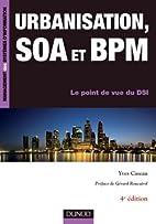 Urbanisation, SOA et BPM - 4e éd.: Le…