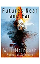 Futures Near and Far by Will Mcintosh
