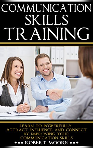 communication-skills-training-learn-to-powerfully-attract-influence-connect-by-improving-your-communication-skills-communication-skills-in-workplace-influence-people-how-to-influence