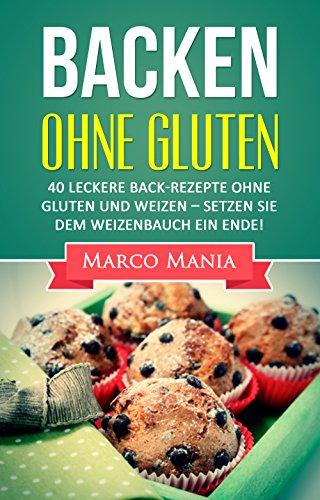glutenfrei-backen-ohne-gluten-40-leckere-back-rezepte-ohne-gluten-und-weizen-setzen-sie-dem-weizenbauch-ein-ende-weizen-achtung-weizen-glutenfrei-brot-backen-low-carb-brot-german-edition