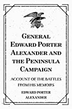 General Edward Porter Alexander and the…