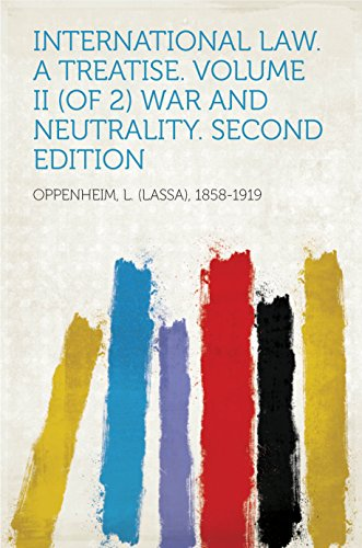 international-law-a-treatise-volume-ii-of-2-war-and-neutrality-second-edition