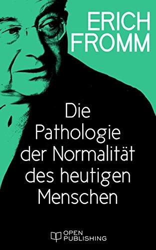 die-pathologie-der-normalitt-des-heutigen-menschen-modern-mans-pathology-of-normalcy-german-edition