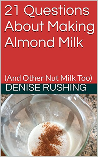 21-questions-about-making-almond-milk-and-other-nut-milk-too