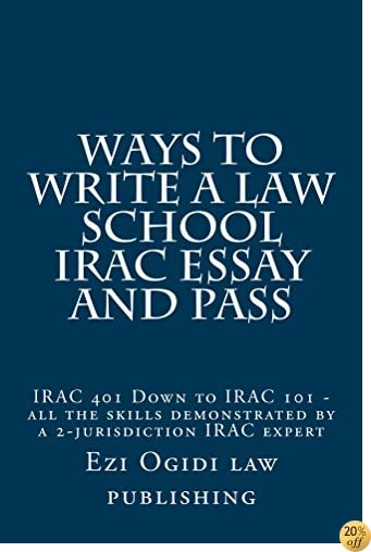 WAYS TO WRITE A LAW SCHOOL IRAC ESSAY and PASS: Nine dollars and ninety-nine cents