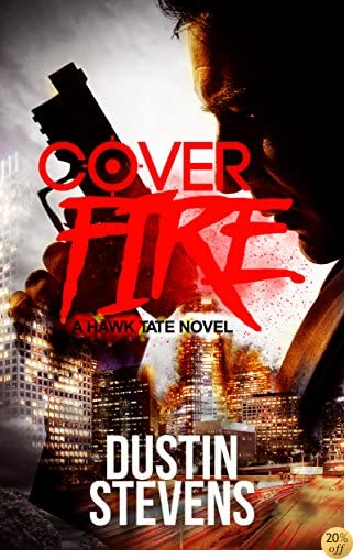 Cover Fire: A Thriller (A Hawk Tate Novel Book 2)