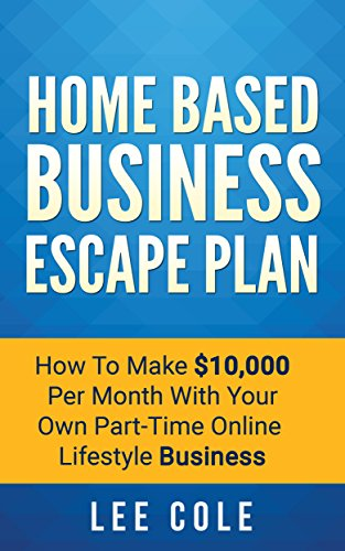 home-based-business-escape-plan-how-to-make-10000-per-month-with-your-own-part-time-online-lifestyle-business-home-based-business-ideas-home-based-business-opportunities