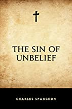 The Sin of Unbelief by Charles Spurgeon