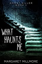 What Haunts Me (Ghost Killer Book 1) by…