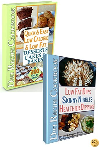 Easy Low Fat Low Calorie Diet Treats 2 Book Set: Diet Desserts Cakes & Bakes Recipes + Low Fat Dips, Skinny Nibbles & Healthier Dippers Cookbook all under ... (Low Fat Low Calorie Diet Recipes 3)