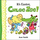 It's Easter, Chloe Zoe! by Jane Smith