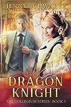 Dragon Knight (The Collegium #3) by Jenny…