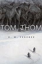 Tom, Thom: A Tor.Com Original by K. M.…