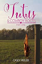 Tutu's & Cowboy Boots: Part One (Tutu's &…