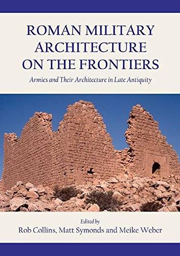 roman-military-architecture-on-the-frontiers-armies-and-their-architecture-in-late-antiquity