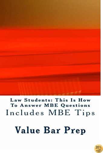 Law Students: This Is How To Answer MBE Questions: Only $9.99! Look Inside!!