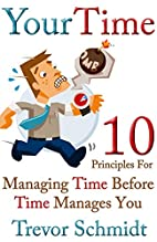 Your Time: 10 Principles for Managing Time…