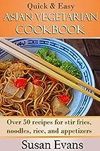 Quick & Easy Asian Vegetarian Cookbook: Over…