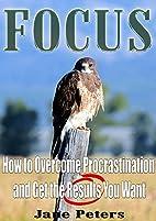 Focus: How to Overcome Procrastination and…